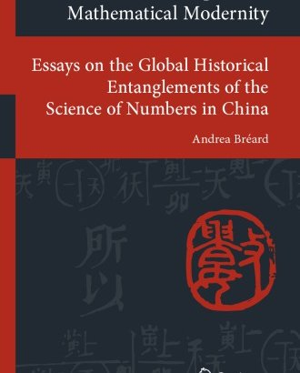 Nine Chapters on Mathematical Modernity - Essays on the Global Historical Entanglements of the Science of Numbers in China